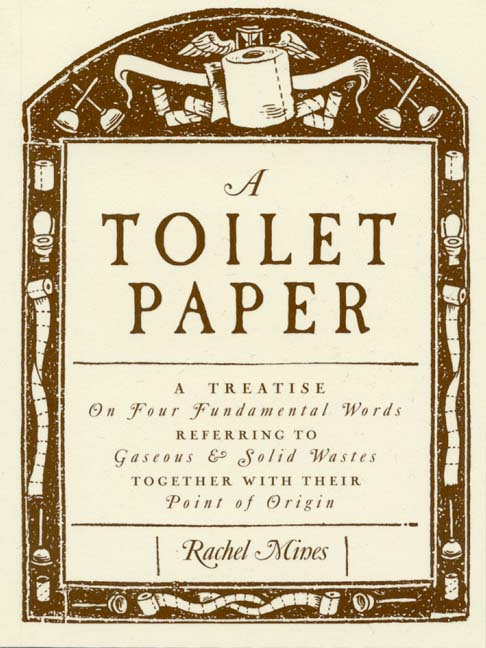 A Toilet Paper : A treatise on four fundamental words referring to gaseous and solid wastes together with their point of origin