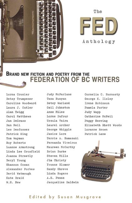 The Fed Anthology: Brand New Fiction and Poetry from the Federation of BC Writers