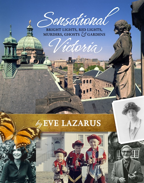 Sensational Victoria: Bright Lights, Red Lights, Murders, Ghosts & Gardens