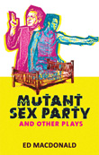 Cover of Mutant Sex Party & Other Plays