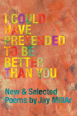 cover for I Could Have Pretended to Be Better Than You