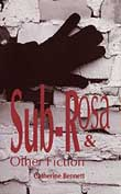 Sub-Rosa & Other Fiction by Catherine Bennett