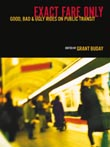 Exact Fare Only: Good, Bad and Ugly Rides on Public Transit edited by Grant Buday